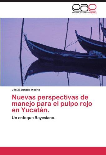 Nuevas perspectivas de manejo para el pulpo rojo en Yucatán.: Un enfoque Bayesiano. por Jesús Jurado Molina