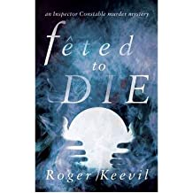 Feted to Die An Inspector Constable Murder Mystery by Keevil, Roger ( AUTHOR ) Apr-01-2012 Paperback