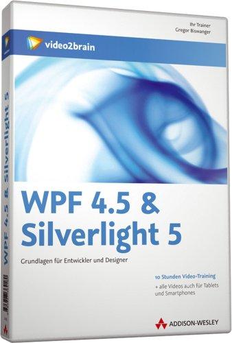 Preisvergleich Produktbild WPF 4.5 & Silverlight 5 - Design und Entwicklung (PC+MAC+Linux+iPad)