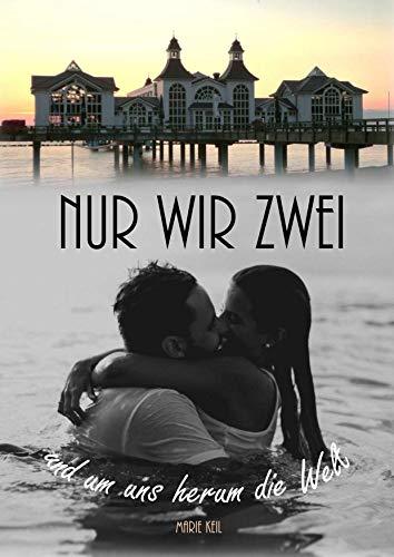 Nur wir zwei und um uns herum die Welt: Ein Liebesroman auf Rügen