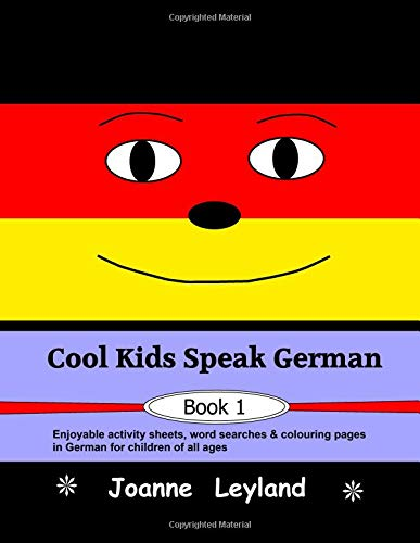 Cool Kids Speak German - Book 1: Enjoyable activity sheets, word searches & colouring pages in German for children of all ages