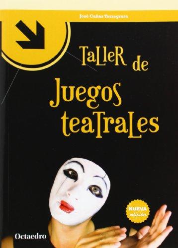 Taller De Juegos Teatrales (Talleres) por José Cañas Torregrosa