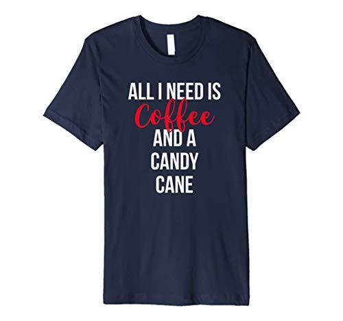 (All I Need is Kaffee und ein Candy Cane T-Shirt)