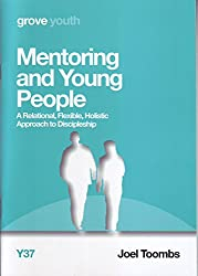 Mentoring and Young People: A Relational, Flexible, Holistic Approach to Discipleship