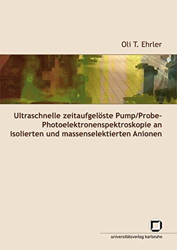 Ultraschnelle zeitaufgelöste Pump/Probe-Photoelektronenspektroskopie an isolierten und massenselektierten Anionen