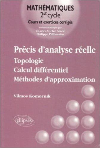 Précis d'analyse réelle, tome 1 : Topologie - Calcul différentiel - Méthodes d'approximation de Vilmos Komornik ( 21 septembre 2001 )