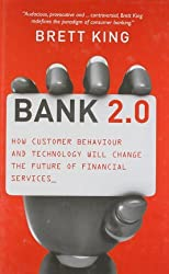 Bank 2.0: How customer behaviour and technology will change the future of financial services: Written by Brett King, 2010 Edition, (1st) Publisher: Marshall Cavendish International As [Hardcover]