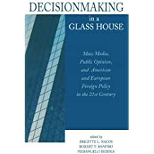 Decisionmaking in a Glass House: Mass Media, Public Opinion, and American and European Foreign Policy in the 21st Century by Robert Entman, Martin Shaw, Bruce Chadwick, John Zaller, Den (2000) Paperback