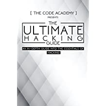 The Ultimate Hacking Guide: An In-Depth Guide Into The Essentials Of Hacking (English Edition)