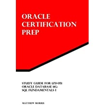 Study Guide for 1Z0-051: Oracle Database 11g: SQL Fundamentals I: Oracle Certification Prep by Matthew Morris (2012-04-16)