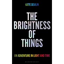 The Brightness of Things: An Adventure in Light and Time