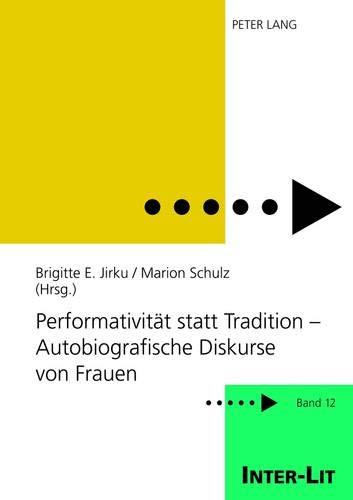 Performativität statt Tradition – Autobiografische Diskurse von Frauen: Unter Mitarbeit von Sarah Guddat und Sabine Hastedt (INTER-LIT, Band 12)