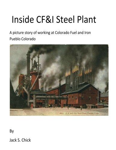 Colorado Iron (Inside CF&I Steel Plant: A picture story of working at Colorado Fuel and Iron, Pueblo, Colorado)