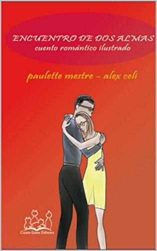 Encuentro de dos almas: Cuento romántico ilustrado por Paulette Mestre