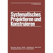 Systematisches Projektieren und Konstruieren: Grundlagen und Regeln für Studium und Praxis
