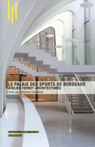 Le palais des sports de Bordeaux: Atelier Ferret architectures. par Delphine Costedoat