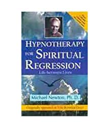 Hypnotherapy for Spiritual Regression: Life Between Lives by Michael Newton (2009-12-01)