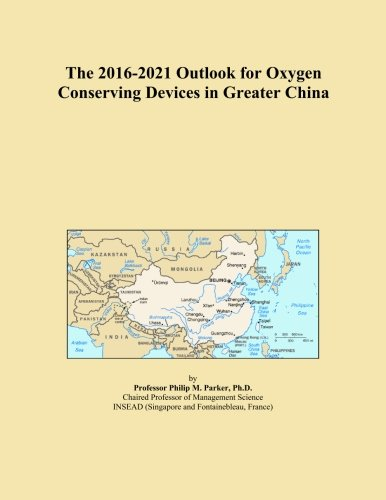 The 2016-2021 Outlook for Oxygen Conserving Devices in Greater China -