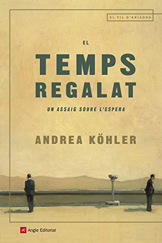 El temps regalat: Un assaig sobre l'espera (Catalan Edition) por Andrea Köhler