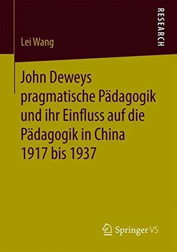 John Deweys pragmatische Pädagogik und ihr Einfluss auf die Pädagogik in China 1917 bis 1937
