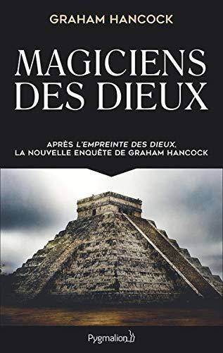Magiciens des dieux : La sagesse oubliée de la civilisation terrestre perdue
