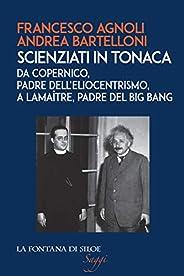 Scienziati in tonaca: Da Copernico, padre dell'eliocentrismo, a Lemaître, padre del Big Bang