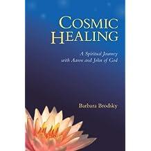 Cosmic Healing: A Spiritual Journey with Aaron and John of God