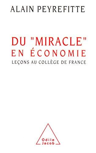 Du miracle en économie: Leçons au Collège de France (HISTOIRE ET DOCUMENT) par Alain Peyrefitte