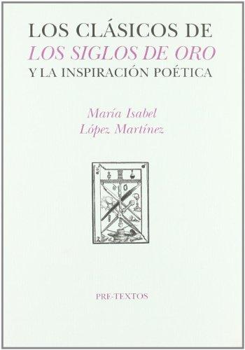 Descargar Libro Los clásicos del siglo de oro y la inspiración poética (Hispánicas) de María Isabel López Martínez
