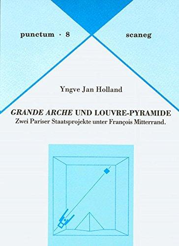 Grande Arche und Louvre-Pyramide: Zwei Pariser Staatsprojekte unter François Mitterrand (Punctum) - Pyramide Des Louvre