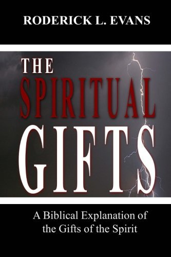 The Spiritual Gifts: A Biblical Explanation of the Gifts of the Spirit by Roderick L. Evans (2014-08-04)