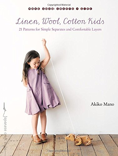 Linen, Wool, Cotton Kids: 21 Patterns for Simple Separates and Comfortable Layers - Mano Crafts