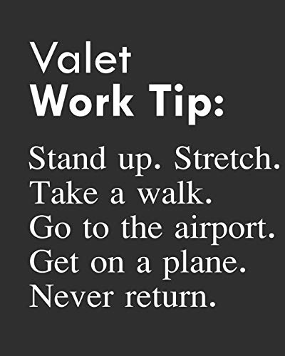 Valet Work Tip: Stand up. Stretch. Take a walk. Go to the airport. Get on a plane. Never return.: Calendar 2019, Monthly & Weekly Planner Jan. - Dec. 2019 -