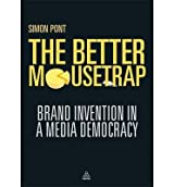 [ The Better Mousetrap Brand Invention in a Media Democracy ] [ THE BETTER MOUSETRAP BRAND INVENTION IN A MEDIA DEMOCRACY ] BY Pont, Simon ( AUTHOR ) Nov-03-2012 Paperback