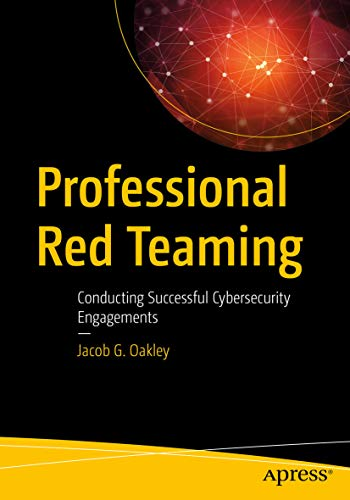 Professional Red Teaming: Conducting Successful Cybersecurity Engagements (English Edition)
