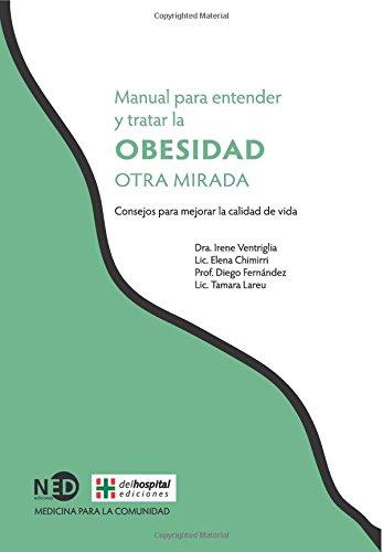 MANUAL PARA ENTENDER Y TRATAR LA OBESIDAD. OTRA MIRADA (Medicina para la comunidad) por Irene Ventriglia
