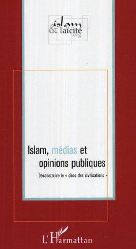 Islam, médias et opinions publiques : Déconstruire le par Géraud Poumarède