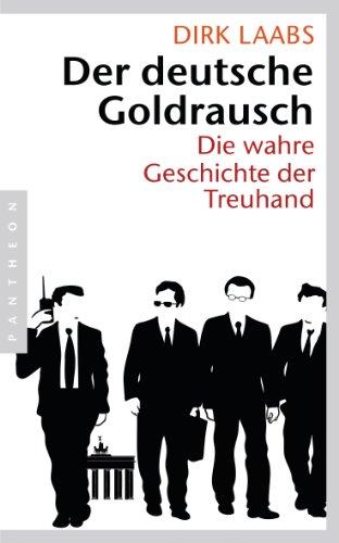 Download Der deutsche Goldrausch: Die wahre Geschichte der Treuhand