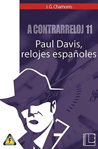 A contrarreloj 11: Paul Davis, relojes españoles de [Gutiérrez Chamorro, Javier]