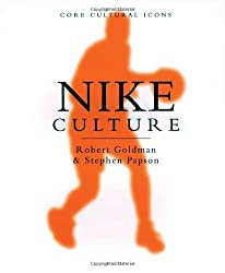 Nike Culture: The Sign of the Swoosh (Cultural Icons series) by Robert Goldman (22-Dec-1998) Paperback