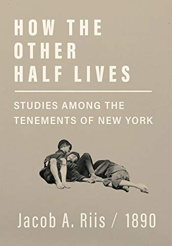 How the Other Half Lives - Studies Among the Tenements of New York (English Edition)