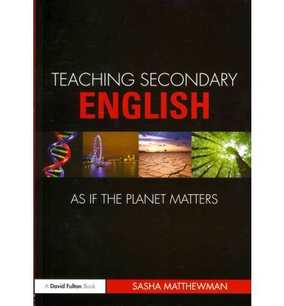 [(Teaching Secondary English as If the Planet Matters)] [Author: Sasha Matthewman] published on (April, 2011)