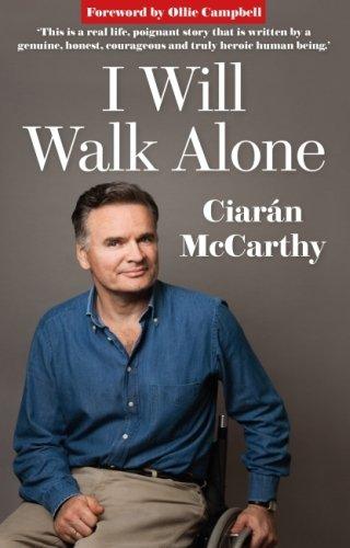I Will Walk Alone: One Man's Heroic Battle to Overcome a Horrific Rugby Injury por Ciaran McCarthy