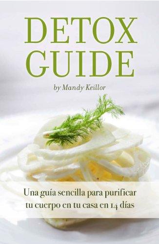 Detox Guide - Una guía sencilla para purificar tu cuerpo en tu casa en 14 días por Mandy Keillor