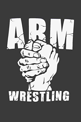Arm Wrestling: Workout Log Book and Tracker. Crossfit Wod Journal. Daily Arm Wrestling Training. WOD Logbook (Workout & Fitness, Band 1)