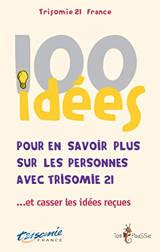100 idées pour en savoir plus sur les personnes avec trisomie 21... et casser les idées reçues