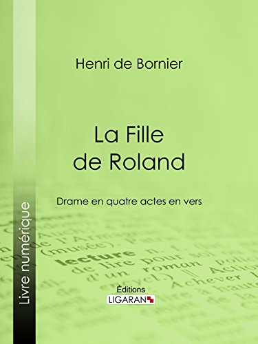 La Fille de Roland: Drame en quatre actes en vers par Henri de Bornier
