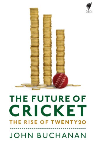 Future of Cricket: India Changes the Face of Cricket (English Edition) por John Buchanan