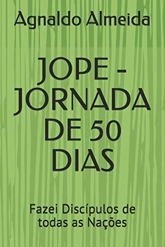 JOPE - JORNADA DE 50 DIAS: Fazei Discípulos de todas as Nações (Jejum - Oração - Palavra - Evangelismo, Band 3)