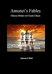 Amunet's Fables: Choose Order or Create Chaos (Volume Book 2)